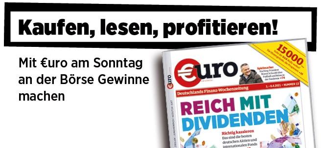 Heute lesen: Neue Ausgabe von €uro am Sonntag: Reich mit Dividenden - so kassieren Sie richtig ab!   Nachricht   finanzen.net